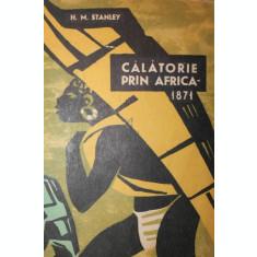 CALATORIE PRIN AFRICA - 1871 - HENRY MORTON STANLEY
