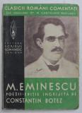 POEZII de MIHAI EMINESCU , EDITIE INGRIJITA DE CONSTATIN BOTEZ