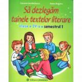 Sa dezlegam tainele textelor literare - clasa a IV-a, semestrul I (Intuitext)