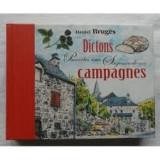 DICTONS, PROVERBS ET AUTRES SAGESSES DE NOS CAMPAGNES - DANIEL BRUGES (CARTE IN LIMBA FRANCEZA)