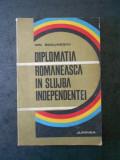 ION BODUNESCU - DIPLOMATIA ROMANEASCA IN SLUJBA INDEPENDENTEI