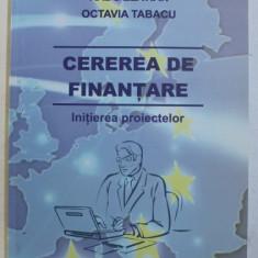 CEREREA DE FINANTARE - INITIEREA PROIECTELOR de RADU ZLATIAN si OCTAVIA TABACU , 2010