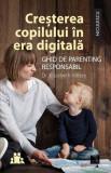 Cumpara ieftin Creșterea copilului în era digitală. Ghid de parenting responsabil