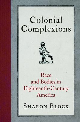 Colonial Complexions: Race and Bodies in Eighteenth-Century America foto