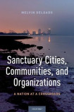 Sanctuary Cities, Communities, and Organizations: A Nation at a Crossroads