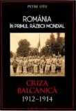 România in Primul Război Mondial. Criza Balcanică 1912–1914