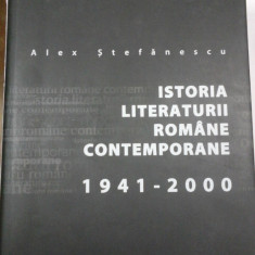 ISTORIA LITERATURII ROMANE CONTEMPORANE (1941-2000) - Alex Stefanescu