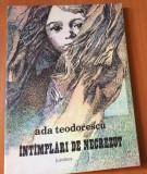 INTAMPLARI DE NECREZUT - Ada Teodorescu