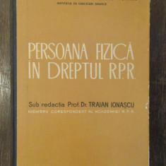 PERSOANA FIZICA IN DREPTUL R.P.R.-TRAIAN IONASCU