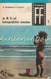 A. B. C.-ul Fotografului Amator - S. Comanescu, E. Iarovici