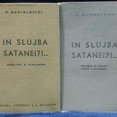 IN SLUJBA SATANEI de H. SANIELEVICI, VOL. I si II - BUCURESTI