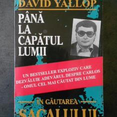 DAVID YALLOP - PANA LA CAPATUL LUMII: IN CAUTAREA SACALULUI
