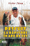 Pescuit la rapitori in ape de ses | Victor Tarus, Meteor Press