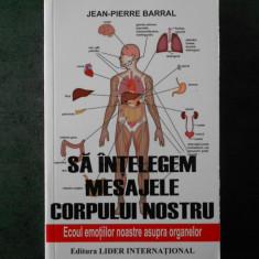 JEAN PIERRE BARRAL - SA INTELEGEM MESAJELE CORPULUI NOSTRU