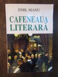 CAFENEAUA LITERARA - EMIL MANU  ( DEDICATIE , AUTOGRAF )