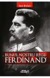 Bunul nostru rege: Ferdinad - Ion Bulei