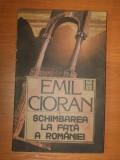 SCHIMBAREA LA FATA A ROMANIEI - EMIL CIORAN 1990