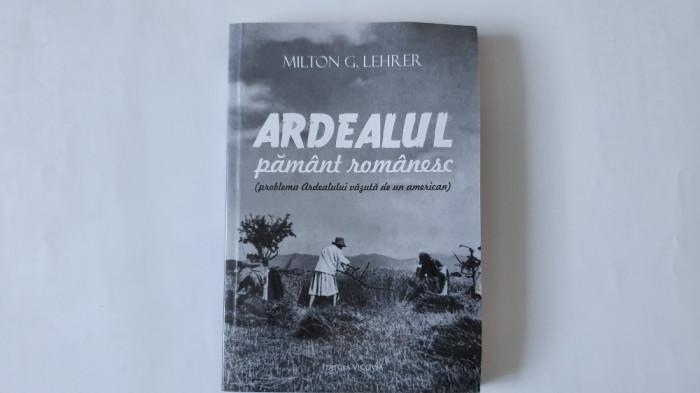 Milton G. Lehrer - Ardealul Pământ românesc