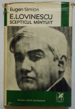 Eugen Simion - E. Lovinescu, scepticul mântuit (cartonată)