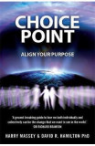 Choice Point: Align Your Purpose - Harry Massey, PhD Dr David R. Hamilton