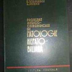 Probleme Medico-chirurgicale De Patologie Hepato-biliara - I. Juvara, D. Radulescu, A. Priscu ,540968
