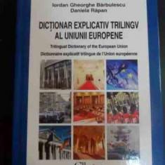 Dictionar Explicativ Trilingv Al Uniunii Europene - Iordan Gheorghe Barbulescu, Daniela Rapan ,547565
