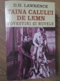 TAINA CALULUI DE LEMN. POVESTIRI SI NUVELE-D.H. LAWRENCE