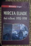 Mircea Eliade : anii tulburi : 1932-1938 / Mihaela Gligor