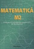 Matematica M2 Ghid pt. Pregatirea examenului de bacalaureat/Ana Carstoveanu , Petre Nachila