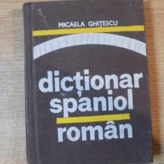 DICTIONAR SPANIOL-ROMAN de MICAELA GHITESCU , Bucuresti 1976