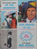 CEI TREI MUSCHETARI, DUPA DOUAZECI DE ANI, OMUL INVIZIBIL-A. DUMAS, H. G. WELLS