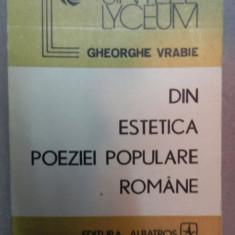 DIN ESTETICA POEZIEI POPULARE ROMANE-GHEORGHE VRABIE BUCURESTI 1990