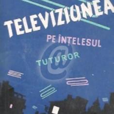 Televiziunea pe intelesul tuturor