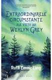 Extraordinarele circumstante ale vietii lui Weylyn Grey - Ruth Emmie Lang
