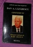 Confesiuni  / Dan A. Lazarescu ; dialoguri realizate de Radu Toanca