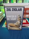 ZIG ZIGLAR - DINCOLO DE VARF , DE LA SUPRAVIETUIRE LA ECHILIBRU , ED. II-A ,2011