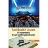 Istoria Romaniei subterane, de la misterele hrubelor la tainele societatilor si miscarilor secrete - Dan-Silviu Boerescu