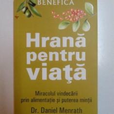 HRANA PENTRU VIATA , MIRACOLUL VINDECARII PRIN ALIMENTATIE SI PUTEREA MINTII de DANIEL MENRATH , 2008