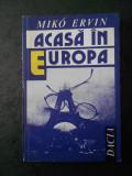 MIKO ERVIN - ACASA IN EUROPA