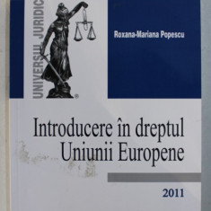 INTRODUCERE IN DREPTUL UNIUNII EUROPENE de ROXANA - MARIANA POPESCU , 2011