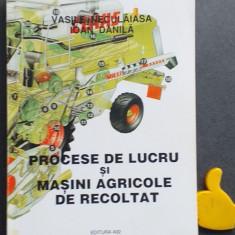 Procese de lucru si masini agricole de recoltat Vasile Neculaiasa Ioan Danila