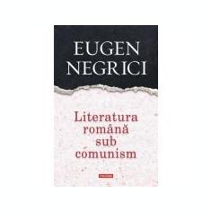 Literatura romana sub comunism - Eugen Negrici