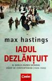 Iadul Dezlantuit. Al doilea razboi mondial vazut de contemporani (1939-1945)/Max Hastings, Corint