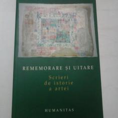 REMEMORARE SI UITARE Scrieri de istorie a artei - ANCA OROVEANU