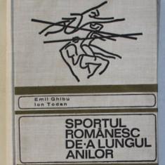 SPORTUL ROMANESC DE-A LUNGUL ANILOR de EMIL GHIBU , ION TODAN