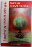 BUCURA - TE DE FERICIREA SPIRITUALA - DIALOGURI CU DISCIPOLII de SWAMI SHIVANANDA , 2005
