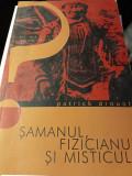 ȘAMANUL FIZICIANUL SI MISTICUL - PATRICK DROUOT, HUMANITAS 2003,291 PAG