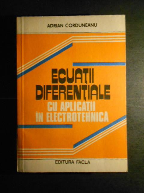 ADRIAN CORDUNEANU - ECUATII DIFERENTIALE CU APLICATII IN ELECTRONICA