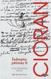 Indreptar patimas II. 70 de fragmente inedite/Emil Cioran, Humanitas