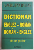 DICTIONAR ENGLEZ-ROMAN / ROMAN-ENGLEZ ( DE UZ SCOLAR ) de MAGDALENA DAMIAN